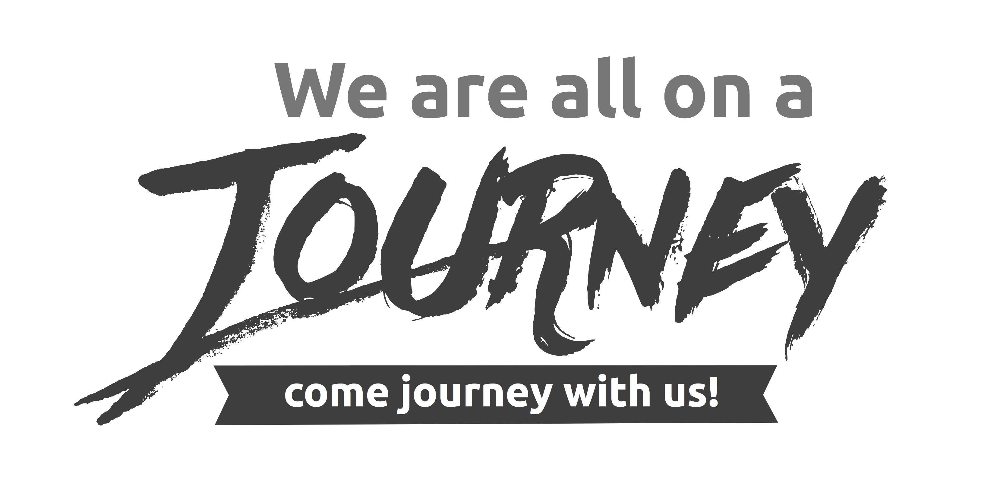 We are all on a journey - come journey with us!